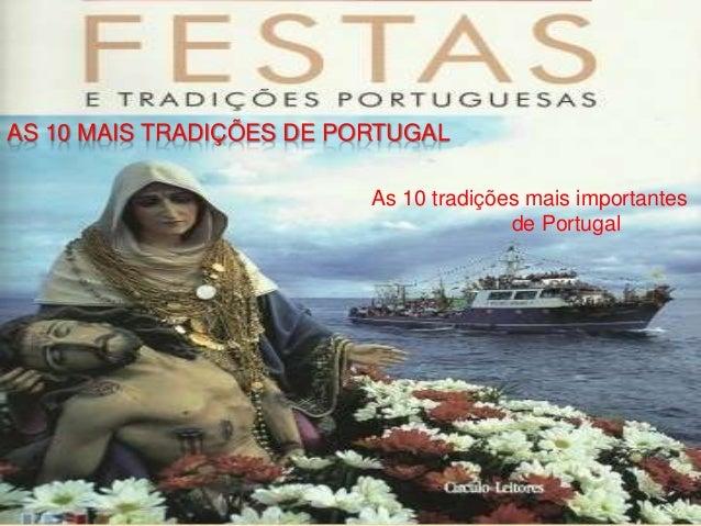 AS 10 MAIS TRADIÇÕES DE PORTUGAL As 10 tradições mais importantes de Portugal
