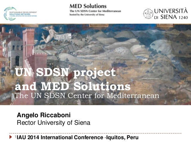 Angelo Riccaboni Rector University of Siena IAU 2014 International Conference -Iquitos, Peru UN SDSN project and MED Solut...