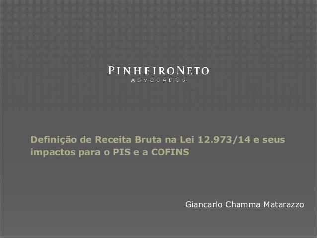 Definição de Receita Bruta na Lei 12.973/14 e seus impactos para o PIS e a COFINS Giancarlo Chamma Matarazzo