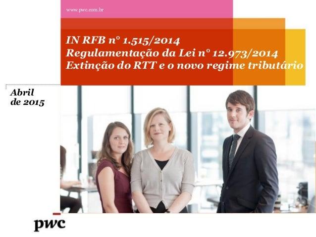 (DC1) Uso Interno na PwC - Confidencial IN RFB n° 1.515/2014 Regulamentação da Lei n° 12.973/2014 Extinção do RTT e o novo...