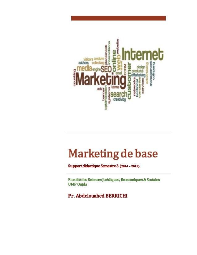 Marketing de base Support didactique Semestre3 (2014 – 2015) Faculté des Sciences Juridiques, Economiques & Sociales UMP O...