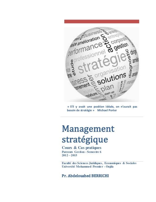 Management stratégique Cours & Cas pratiques Parcours Gestion - Semestre 6 2012 – 2015 Faculté des Sciences Juridiques, Ec...