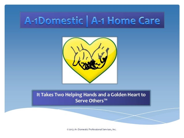 It Takes Two Helping Hands and a Golden Heart to Serve Others™ © 2013 A-1 Domestic Professional Services, Inc.