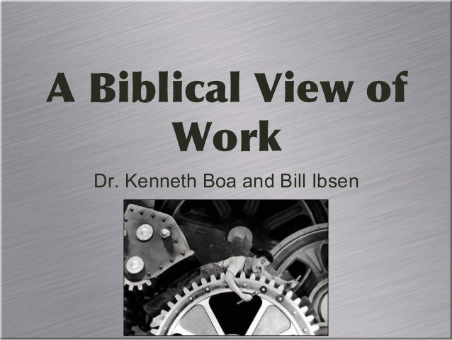 A Biblical View of Work Dr. Kenneth Boa and Bill Ibsen