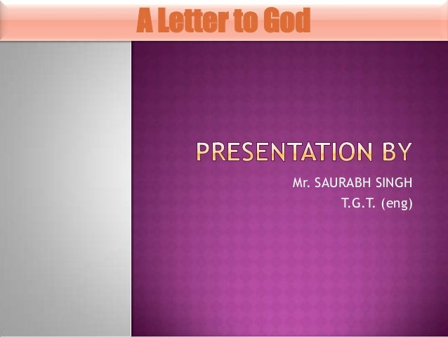A Letter to God  Mr. SAURABH SINGH T.G.T. (eng)
