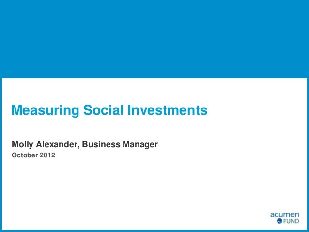 Measuring Social InvestmentsMolly Alexander, Business ManagerOctober 2012