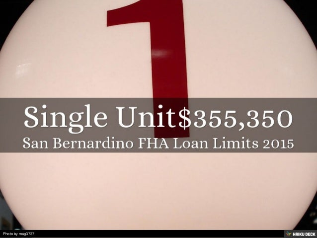 San Bernardino FHA Loan Limits 2015 (951) 200-5750 FHA Home Loan Expe…