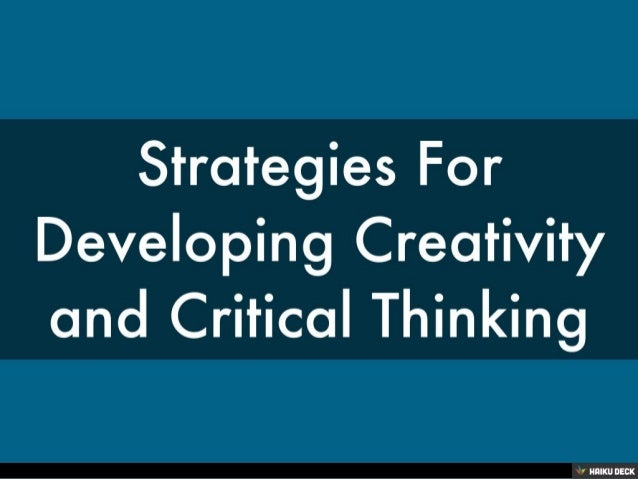 components of creativity and critical thinking The following pages represent a comprehensive summary of current research and theory on the sources of innovation and creativity, both in individuals and organizations based on the  three components of creativity  critical/analytical thinking is involved in creativity as the ability to judge the.