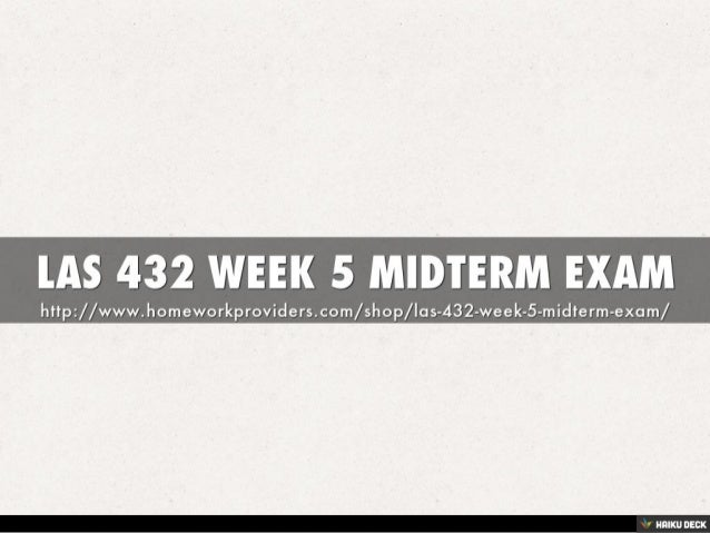las 432 midterm essay for week This file of las 432 week 5 midterm exam set 2 100% correct answers covers: (tco 1) in the neolithic revolution, the growth of communities was a result of (tco 1.