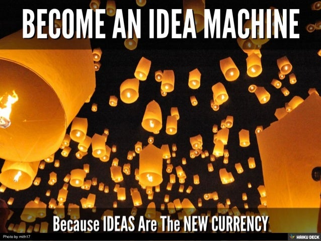become an idea machine