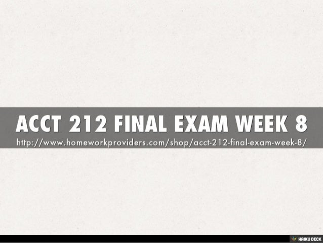 week 8 acct504 final exam View test prep - acct 504 week 8, final exam 2 from accounting acct  504 at devry university, new york week 8 : wk8 - final exam 1(tco a) an.