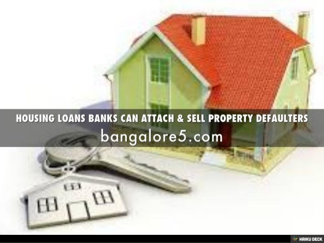 Housing loans banks can attach sell property defaulters for Can you get a loan for land