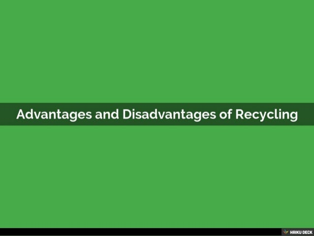 the advantages and drawbacks of recycling Waste management can include the gathering, processing and disposal of risky and non-perilous materials here we mentioned top pros and cons of recycling.