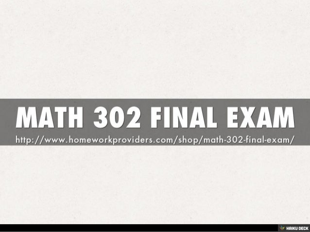 final exam math 302 amu I need assistance with amu math 302 quiz 1 quiz #1 - chapters 1 - 3 go to the tests & quizzes section of our classroom and complete quiz 1 by 11:55pm eastern time on sunday.