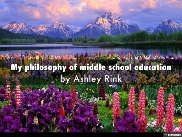 philosophy of teaching middle school essays Primary and secondary sources are a great tool to use when teaching students, if they can be found  writing letters as a character from a certain time period .