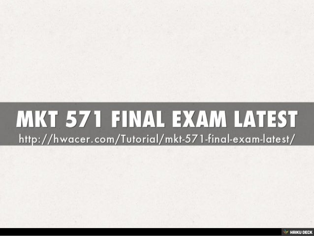 mkt 571 final exam 1 Mkt 421 marketing week 1 to 5 best resources for homework and assignment help all tutorials are delivered immediately via e-mail.