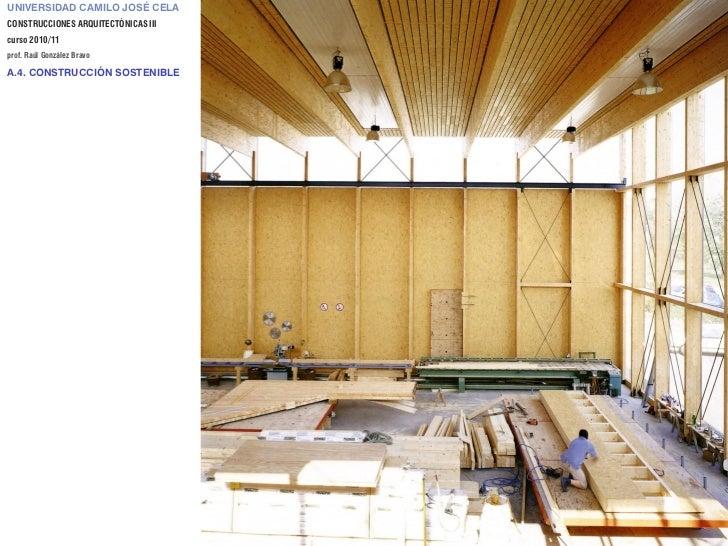 UNIVERSIDAD CAMILO JOSÉ CELACONSTRUCCIONES ARQUITECTÓNICAS IIIcurso 2010/11prof. Raúl González BravoA.4. CONSTRUCCIÓN SOST...