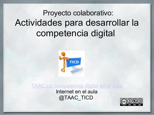 Proyectocolaborativo:Actividadesparadesarrollarla      competenciadigital                          TAACLacompet...