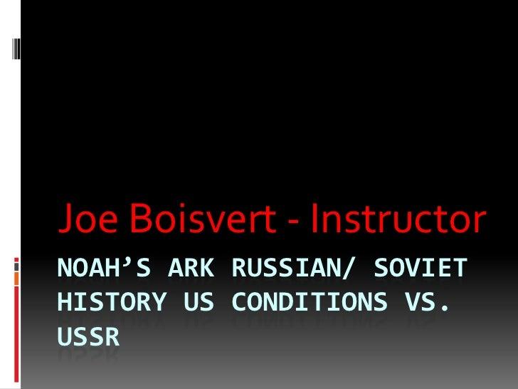 Joe Boisvert - InstructorNOAH'S ARK RUSSIAN/ SOVIETHISTORY US CONDITIONS VS.USSR