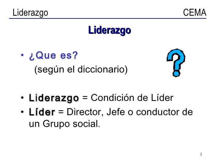 Liderazgo <ul><li>¿Que es?   </li></ul><ul><li>(según el diccionario) </li></ul><ul><li>Liderazgo  = Condición de Líder </...