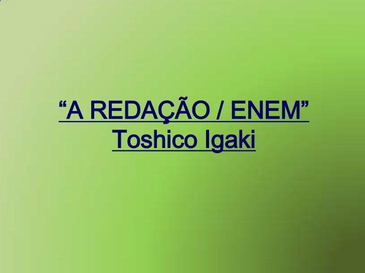 """""""A REDAÇÃO / ENEM""""<br />ToshicoIgaki<br />"""