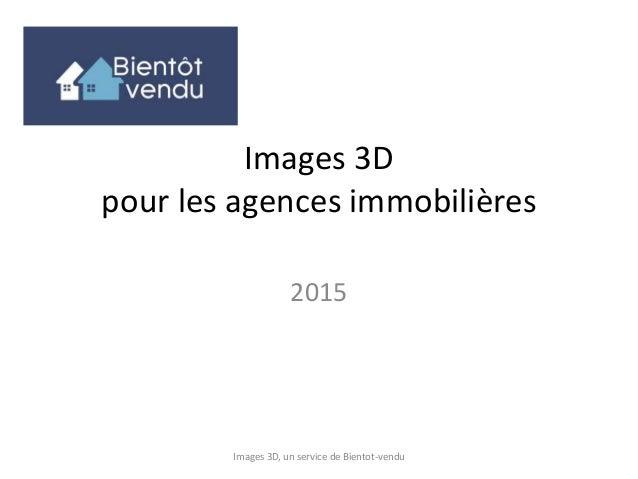 Images 3D pour les agences immobilières 2015 Images 3D, un service de Bientot-vendu