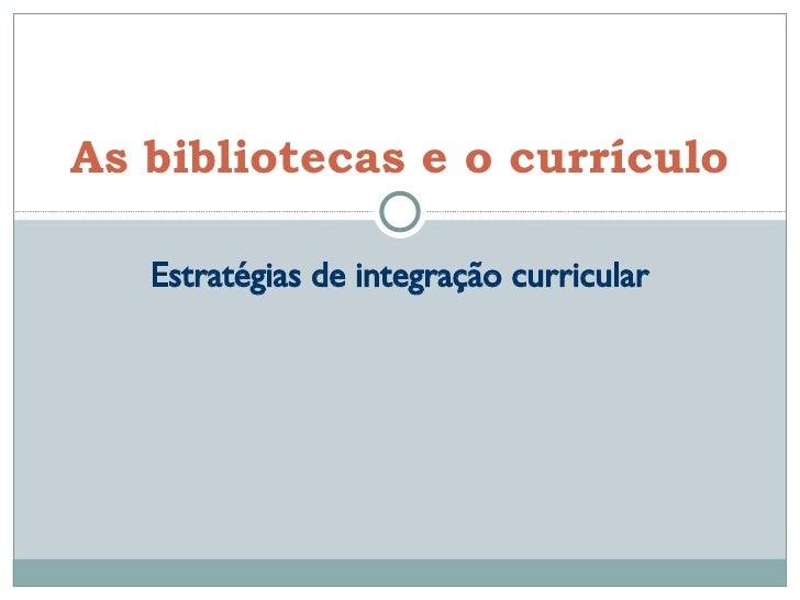 Estratégias de integração curricular As bibliotecas e o currículo