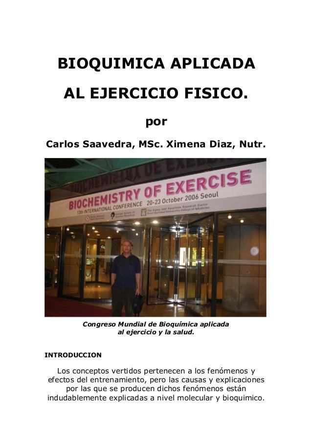 BIOQUIMICA APLICADA AL EJERCICIO FISICO. por Carlos Saavedra, MSc. Ximena Diaz, Nutr. Congreso Mundial de Bioquímica aplic...