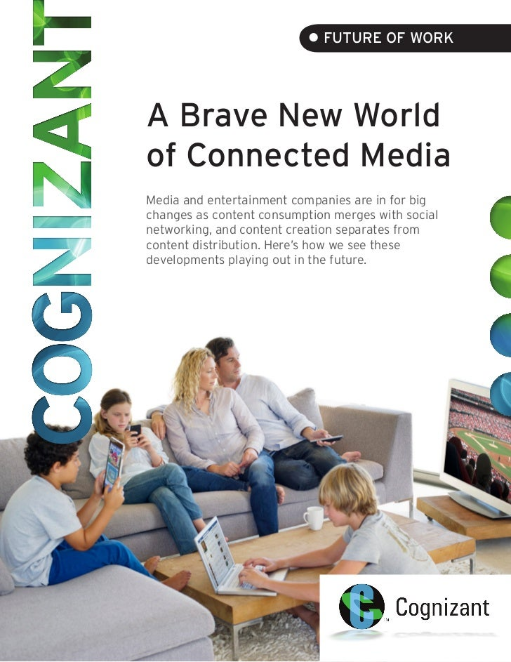 • FUTURE OF WORKA Brave New Worldof Connected MediaMedia and entertainment companies are in for bigchanges as content cons...