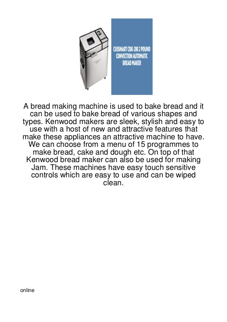 A bread making machine is used to bake bread and it  can be used to bake bread of various shapes andtypes. Kenwood makers ...