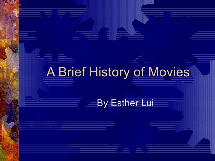 A Brief History of Movies By Esther Lui