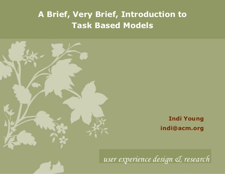 A Brief, Very Brief, Introduction to Task Based Models Indi Young [email_address] user experience design & research