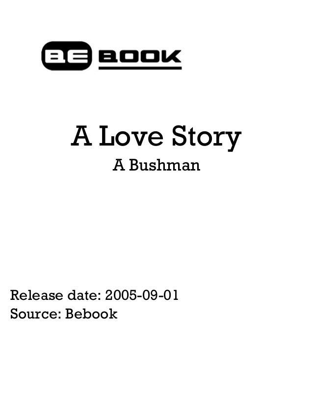 A Love Story              A BushmanRelease date: 2005-09-01Source: Bebook