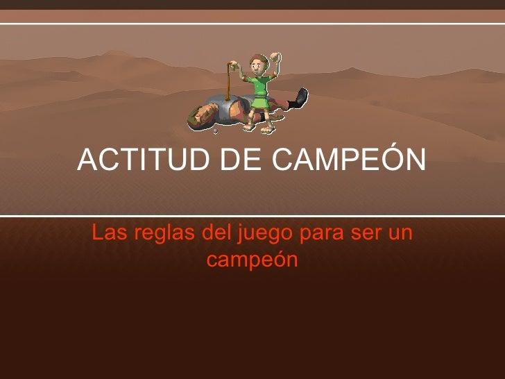 ACTITUD DE CAMPEÓN Las reglas del juego para ser un campeón