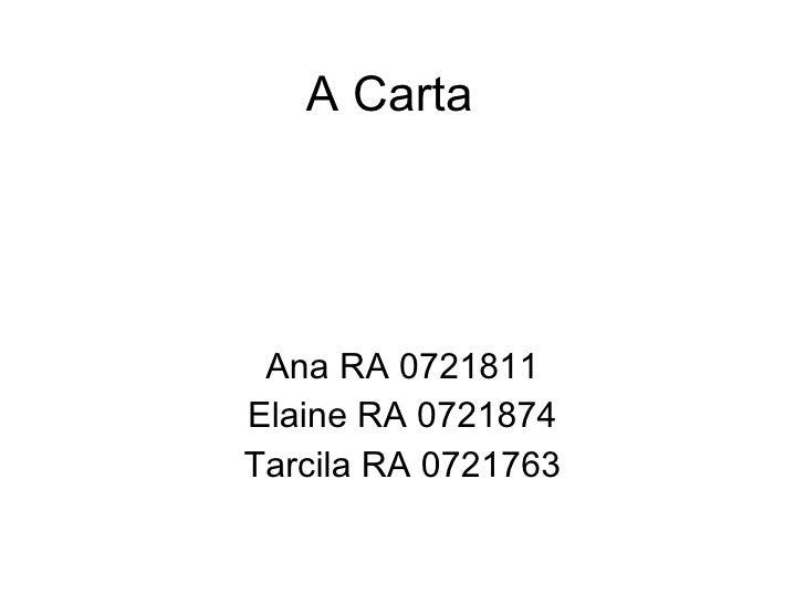 A Carta Ana RA 0721811 Elaine RA 0721874 Tarcila RA 0721763