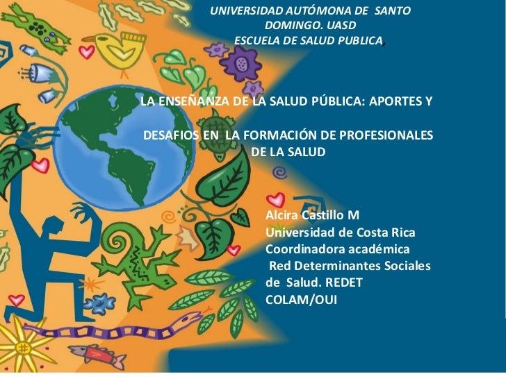 UNIVERSIDAD AUTÓMONA DE SANTO                   DOMINGO. UASD              ESCUELA DE SALUD PUBLICA,LA ENSEÑANZA DE LA SAL...