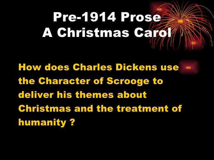 Pre-1914 Prose A Christmas Carol <ul><li>How does Charles Dickens use  </li></ul><ul><li>the Character of Scrooge to  </li...