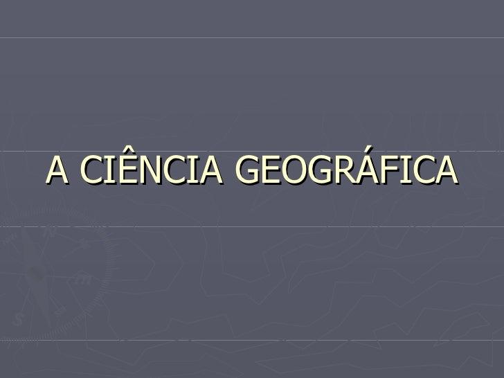 A ciência geográfica -1 ano -