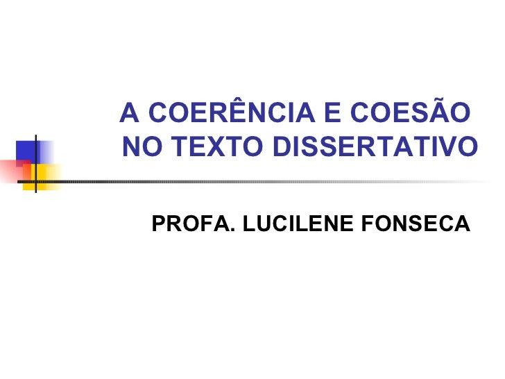 A COERÊNCIA E COESÃO  NO TEXTO DISSERTATIVO PROFA. LUCILENE FONSECA
