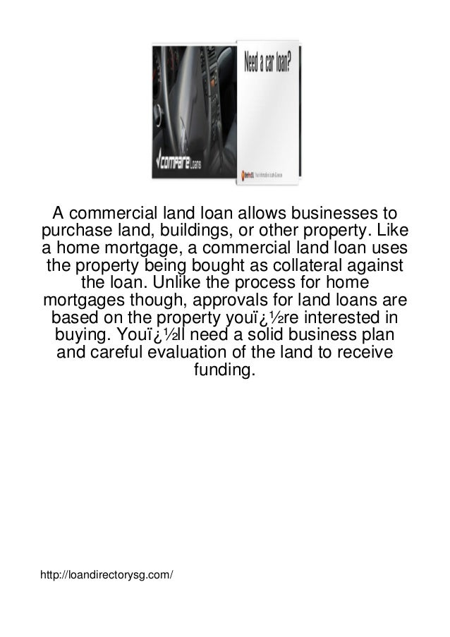 A commercial land loan allows businesses topurchase land, buildings, or other property. Likea home mortgage, a commercial ...
