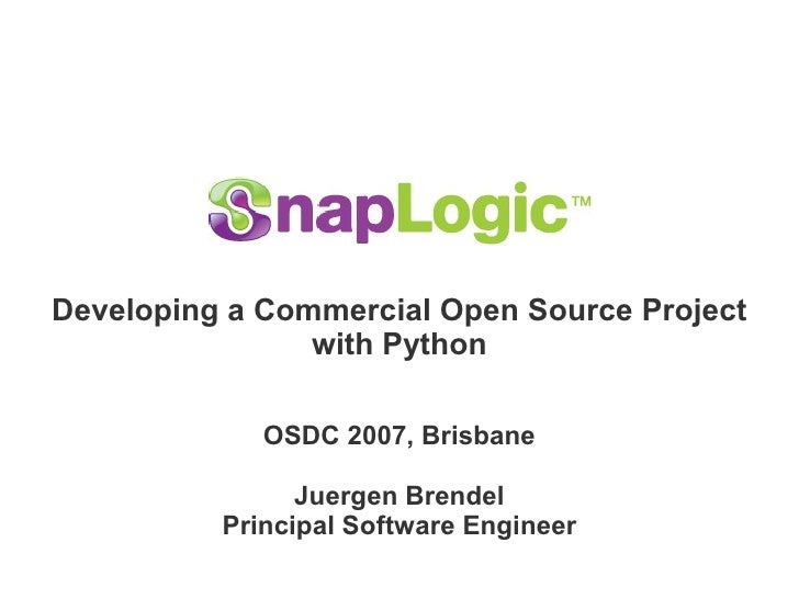 Developing a Commercial Open Source Project                 with Python               OSDC 2007, Brisbane                 ...