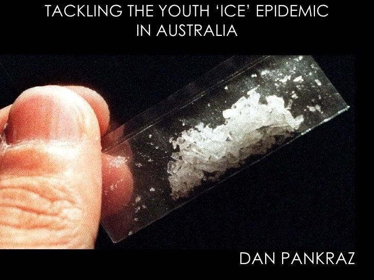 TACKLING THE ICE PROBLEM AMONGST YOUTH By Dan Pankraz