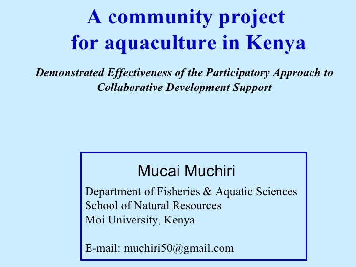 A community project  for aquaculture in Kenya Department of Fisheries & Aquatic Sciences School of Natural Resources Moi U...