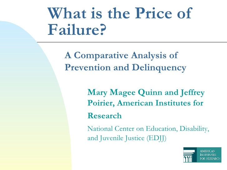 What is the Price of Failure? A Comparative Analysis of Prevention and Delinquency M ary  M agee  Q uinn and Jeffrey  Poir...