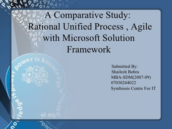 A Comparative study of Rational Unified process( RUP ), Agile & Microsoft Framework(MSF)