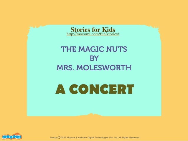 Stories for Kids  http://mocomi.com/fun/stories/  THE MAGIC NUTS BY MRS. MOLESWORTH  A CONCERT F UN FOR ME!  Design © 2012...