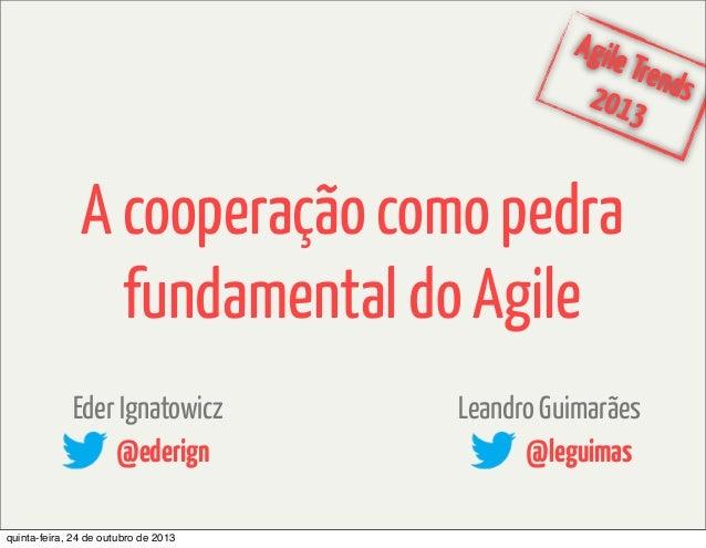 Agile Trend 2013 s  A cooperação como pedra fundamental do Agile Eder Ignatowicz @ederign quinta-feira, 24 de outubro de 2...