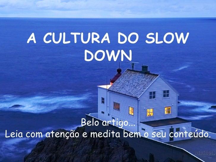 A Culturado Slow Down