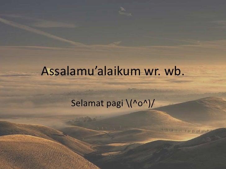 Assalamu'alaikum wr. wb.     Selamat pagi (^o^)/