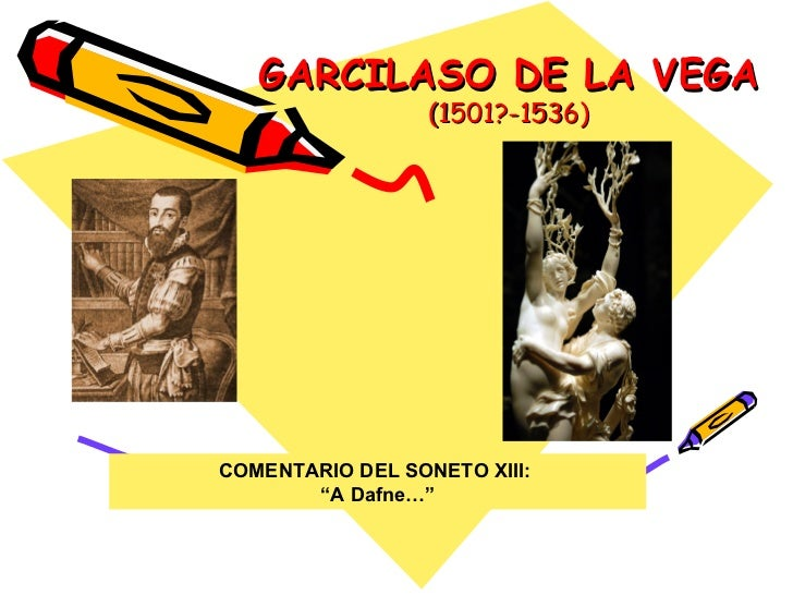 """GARCILASO DE LA VEGA   (1501?-1536) COMENTARIO DEL SONETO XIII:  """" A Dafne…"""""""
